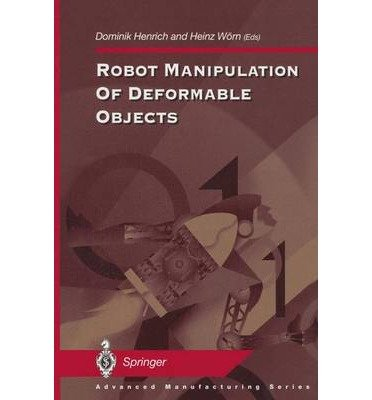 [(Robot Manipulation of Deformable Objects )] [Author: Dominik Henrich] [Jul-2012] ebook