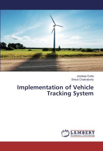 Implementation Of Vehicle Tracking System Dutta Joydeep Chakraborty Sheuli 9783330088085 Amazon Com Books