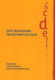 Petit dictionnaire des écrivains du Gard par Serge Velay