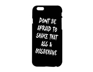 """""""Don't Be Afraid To Shake That Ass & Misbehave"""" Plastic Phone Case for Iphone 6"""