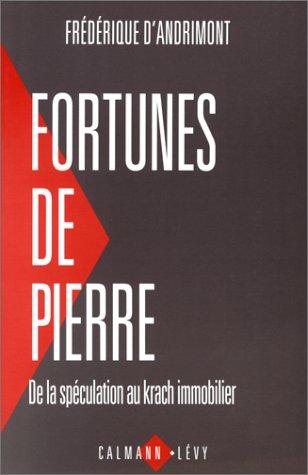 Fortunes de pierre Broché – 1 avril 1994 Frédérique d' Andrimont Calmann-Lévy 2702122000 Immobilier - France