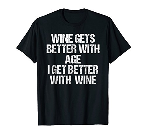Age Gets Better With Wine (Wine Gets Better With Age I Get Better With Wine)
