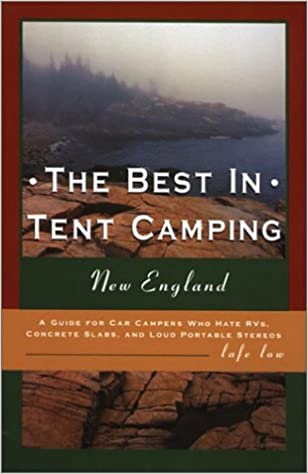 Book New England: A Guide for Car Campers Who Hate RVs, Concrete Slabs, and Loud Portable Stereos (The Best in Tent Camping)