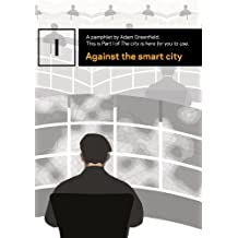 Against the smart city (The city is here for you to use Book 1)
