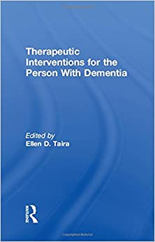 Therapeutic Interventions for the Person With Dementia (Physical & Occupational Therapy in Geriatrics)