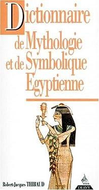 Dictionnaire de mythologie et de symbolique égyptienne par Robert-Jacques Thibaud
