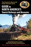 img - for Guide to North America's Tourist Railways and Museums (Complete Directory of Over 250 Tourist Railways and Museums) book / textbook / text book