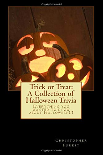 Trick or Treat: A Collection of Halloween Trivia: Everything you wanted to know about Halloween!!! (Volume 1) -