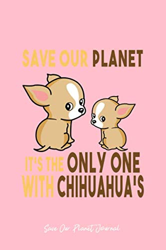 (Save Our Planet Journal: Dot Grid Journal - Save Our Planet The Only One With Chihuahua Earth-Day - Pink Dotted Diary, Planner, Gratitude, Writing, Travel, Goal, Bullet Notebook - 6x9 120 page)