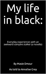 My life in black:: everyday experiences with an awkward vampire stalker   (a novella)