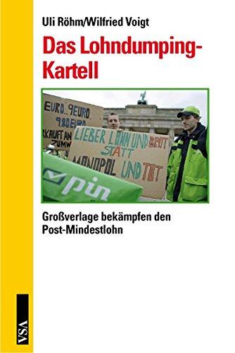 Das Lohndumping-Kartell: Großverlage bekämpfen den Post-Mindestlohn Taschenbuch – 1. November 2007 Uli Röhm Wilfried Voigt VSA 3899652746