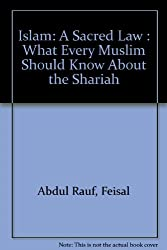 Islam: A Sacred Law : What Every Muslim Should Know About the Shariah