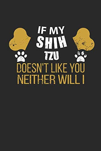 Journal: If My Shih Tzu Doesn't Like You Neither Will I (Bone Tzu Shih)