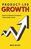 Product-Led Growth: How to Build a Product That