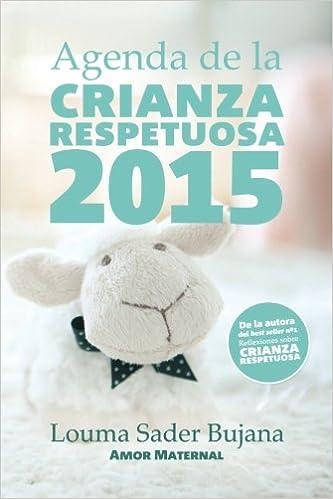 Agenda de la Crianza Respetuosa 2015: Organización e ...