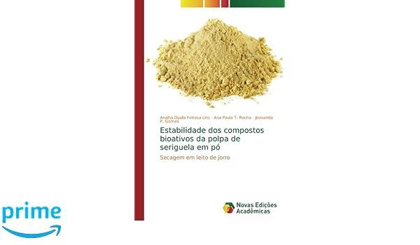 Estabilidade dos compostos bioativos da polpa de seriguela em pó: Secagem em leito de jorro (Portuguese Edition): Analha Dyalla Feitosa Lins, ...
