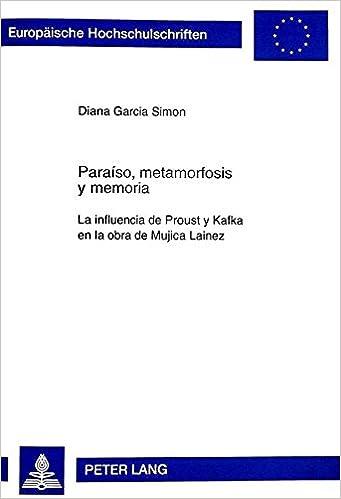Amazon.com: Paraiso, metamorfosis y memoria: La influencia de Proust y Kafka en la obra de Mujica Lainez (9782905530226): Diana Garcia Simon, Diana Garcia ...