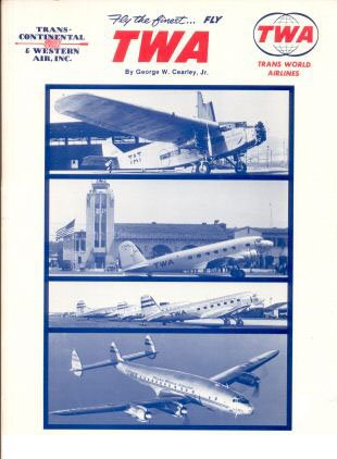 Fly the Finest... Fly TWA : A Pictorial History of Trans World Airlines, 1925 - 1987.