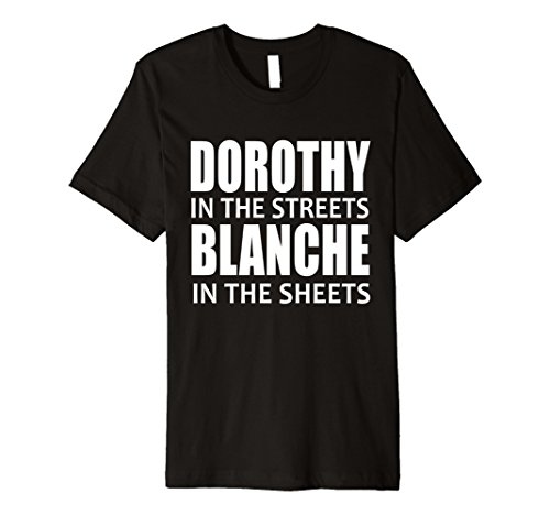 Dorothy In The Streets Blanche In The Sheets Premium T-Shirt