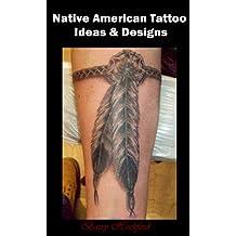 Native American Tattoo Ideas & Designs (Tattoo Design Collection Book 3)