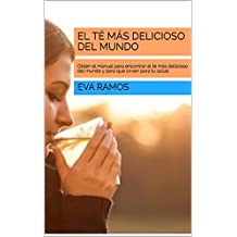El té más delicioso del mundo: Obtén el manual para encontrar el té más delicioso del mundo y para qué sirven para tu salud (Spanish Edition)