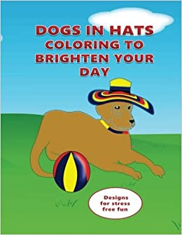 Dogs In Hats Coloring To Brighten Your Day (children coloring, dogs in hats, stress, coloring fun, quotes for dogs)
