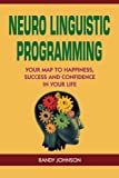 img - for Neuro Linguistic Programming: Your Road to Happiness, Success and Confidence in your Life (NLP coaching, NLP seduction, NLP the beginners guide, NLP sales, Self Help, Psychology,) book / textbook / text book