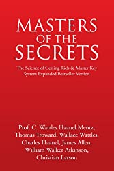 MASTERS OF THE SECRETS - The Science of Getting Rich and Master Key System Expanded Bestseller Version