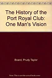 The History of the Port Royal Club: One Man's Vision