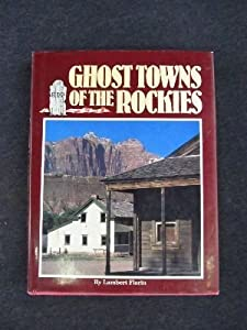 Ghost Towns of the Rockies by Lambert Florin (1992-05-30)