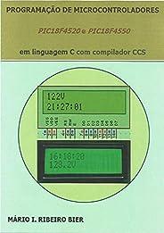 Programação de Microcontroladores Pic18F4520 e Pic18F4550 em Linguagem C com Compilador Ccs