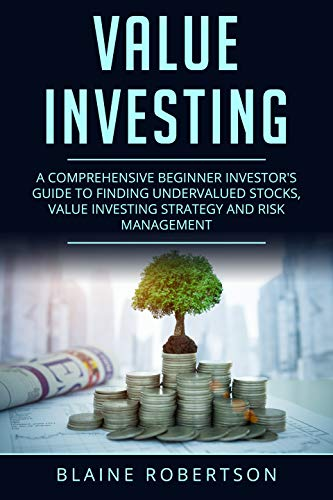 Value Investing: A Comprehensive Beginner Investor's guide to finding undervalued stocks, Value Investing strategy and risk management por Blaine Robertson