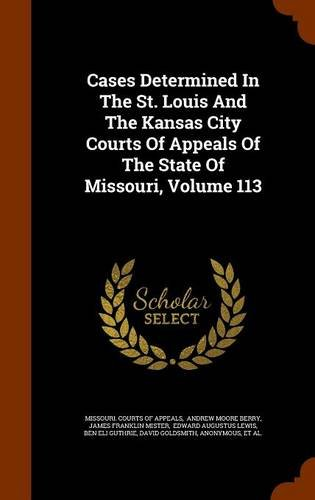 Download Cases Determined In The St. Louis And The Kansas City Courts Of Appeals Of The State Of Missouri, Volume 113 PDF