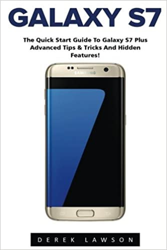 Galaxy S7: The Quick Start Guide to Galaxy S7 Plus Advanced Tips ...