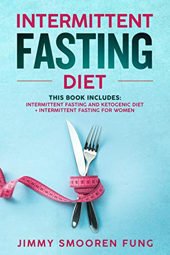 Intermittent Fasting Diet: This Book Includes: Intermittent Fasting and Ketogenic Diet + Intermittent Fasting for Women - The complete Beginners guide for weight loss with recipes for health watchers by Jimmy Smooren Fung