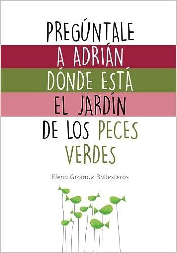 Pregúntale a Adrián dónde está el jardín de los peces verdes: Cuentos infantiles para niños de 2 a 5 años (Spanish Edition): Elena Gromaz Ballesteros: ...