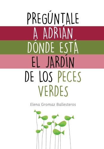 Pregúntale a Adrián dónde está el jardín de los peces verdes: Cuentos infantiles para niños de 2 a 5 años - 9781530891634: Amazon.es: Ballesteros, Elena Gromaz: Libros