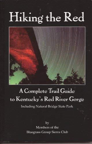 Hiking the Red : A Complete Trail Guide to Kentucky's Red River Gorge (Red River Gorge Trail Map)