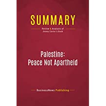 Summary: Palestine: Peace Not Apartheid: Review and Analysis of Jimmy Carter's Book