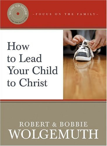 How to Lead Your Child to Christ (Focus on the Family) Hardcover – May 31, 2005