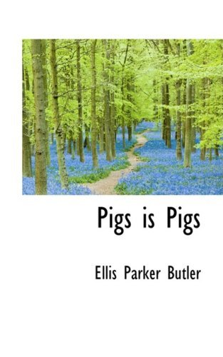 Pigs is Pigs (Bibliolife Reproduction) by Ellis Parker Butler (2009-04-06)