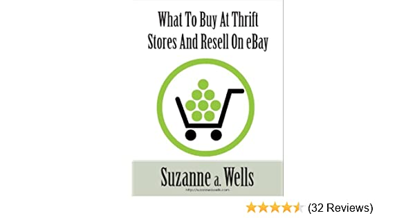 Amazoncom What To Buy At Thrift Stores To Sell On Ebay Ebook  Buy For Others
