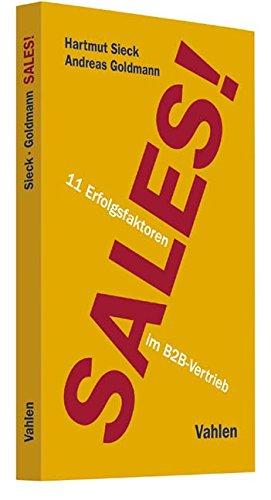Sales!: 11 Erfolgsfaktoren im B2B-Vertrieb Taschenbuch – 5. November 2017 Hartmut Sieck Andreas Goldmann Vahlen 3800655195