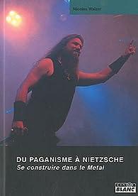 Du paganisme à Nietzsche Se construire dans le metal par Nicolas Walzer