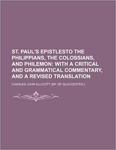 st. Paul's Epistlesto the Philippians, the Colossians, and Philemon: with a critical and grammatical commentary, and a revised translation
