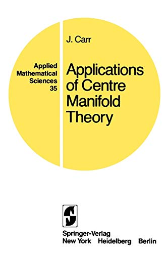 Applications of Centre Manifold Theory (Applied Mathematical Sciences)