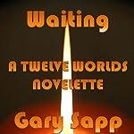 Waiting: Twelve Worlds | Gary Sapp