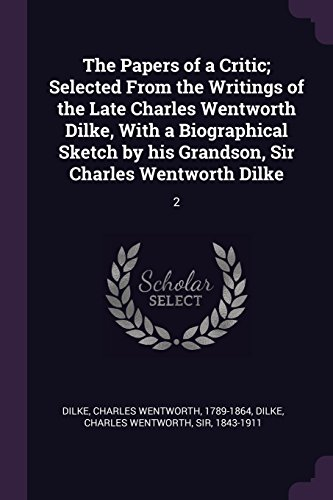 The Papers of a Critic; Selected From the Writings of the Late Charles Wentworth Dilke, With a Biographical Sketch by his Grandson, Sir Charles Wentworth Dilke: 2