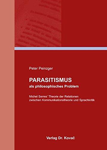Parasitismus als philosophisches Problem: Michel Serres' Theorie der Relationen zwischen Kommunikationstheorie und Sprachkritik (BOETHIANA)