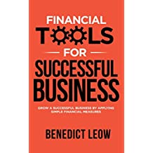 FINANCIAL TOOLS FOR SUCCESSFUL BUSINESS: Grow A Successful Business By Applying Simple Financial Measures